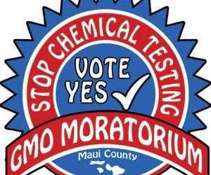 Vote YES on Maui County's GMO MORATORIUM to Do Something About Global Climate Change
